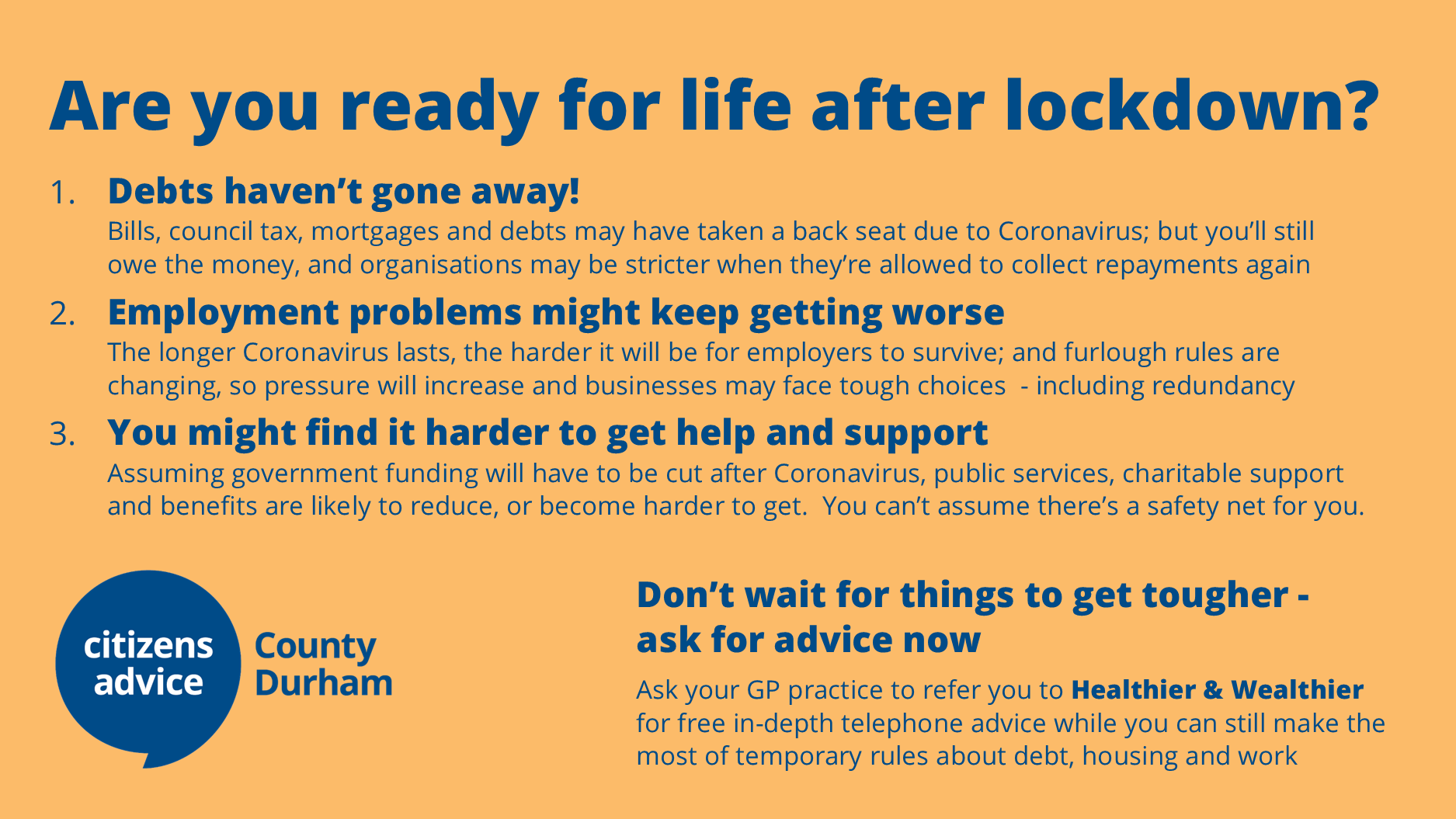 Life after lockdown - Debts, Employment problems, support. If you need advice contact Citizens Advice County Durham